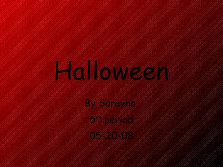 Halloween By Sarayha  5 th  period 05-20-08