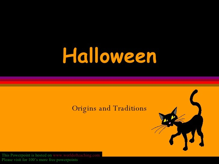 Halloween Origins and Traditions This Powerpoint is hosted on  www.worldofteaching.com Please visit for 100's more free po...