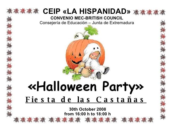 «Halloween Party» Fiesta de las Castañas 30th October 2008 from 16:00 h to 18:00 h CEIP «LA HISPANIDAD» CONVENIO MEC-BRITI...
