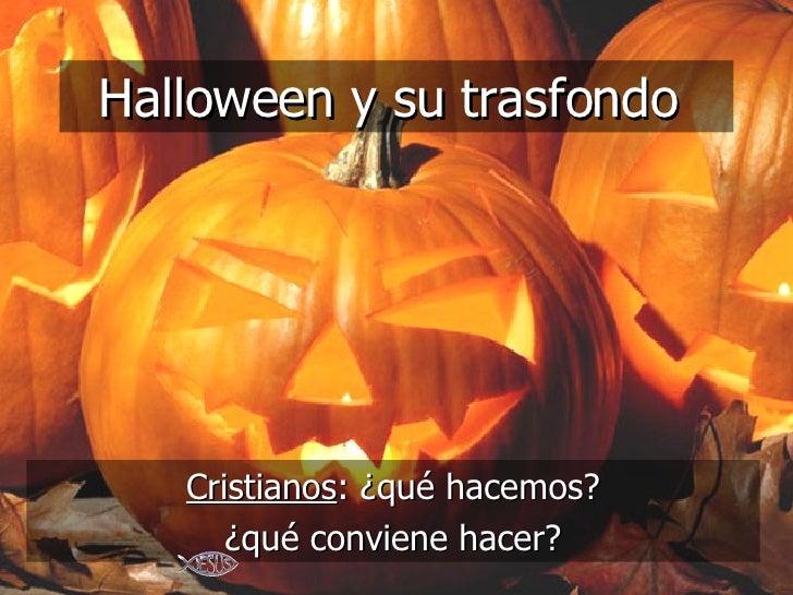 Halloween y su trasfondo  Cristianos : ¿qué hacemos? ¿qué conviene hacer?