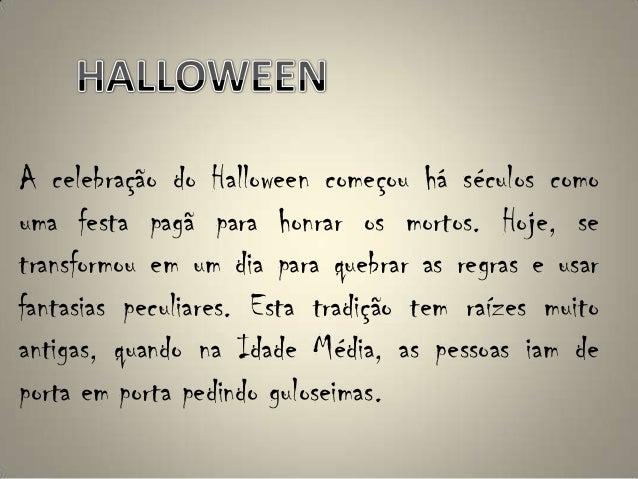 A celebração do Halloween começou há séculos como uma festa pagã para honrar os mortos. Hoje, se transformou em um dia par...