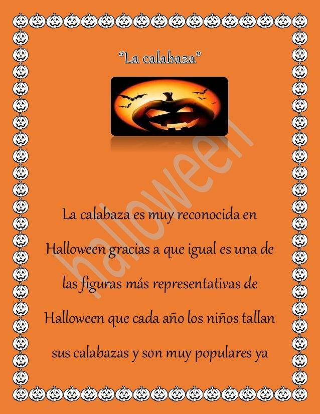 La calabaza es muy reconocida en Halloween gracias a que igual es una de las figuras más representativas de Halloween que ...