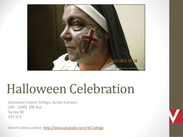 Halloween Celebration Vancouver Career College, Surrey Campus 230 - 13401 108 Ave Surrey, BC V3T 5T3 Watch videos online: ...
