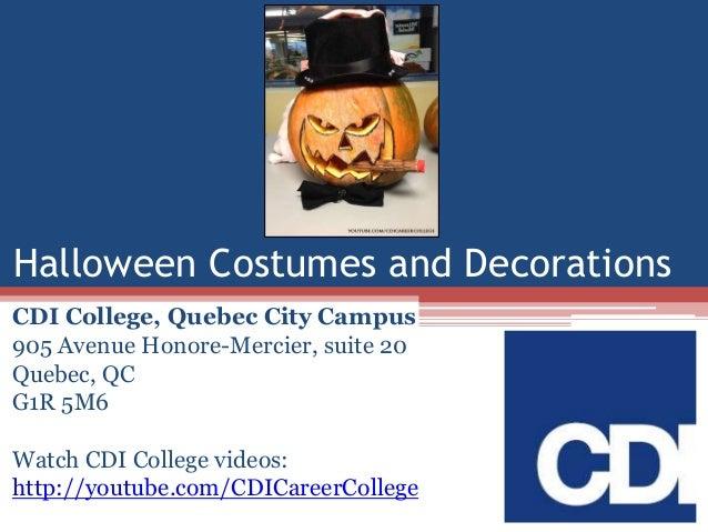 Halloween Costumes and Decorations CDI College, Quebec City Campus 905 Avenue Honore-Mercier, suite 20 Quebec, QC G1R 5M6 ...
