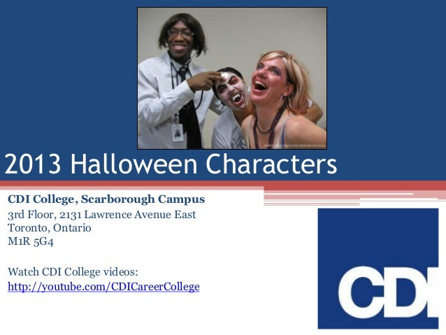 2013 Halloween Characters CDI College, Scarborough Campus 3rd Floor, 2131 Lawrence Avenue East Toronto, Ontario M1R 5G4  W...