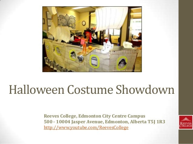 Halloween Costume Showdown Reeves College, Edmonton City Centre Campus 500 - 10004 Jasper Avenue, Edmonton, Alberta T5J 1R...
