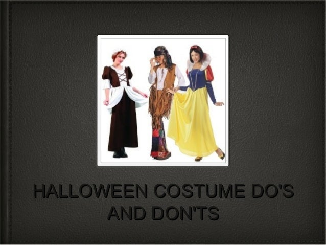 HALLOWEEN COSTUME DOS      AND DONTS