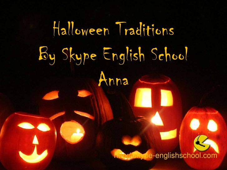 Halloween TraditionsBy Skype English SchoolAnna<br />