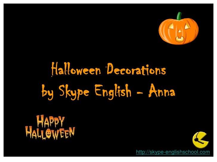 Halloween Decorations by Skype English - Anna<br />http://skype-englishschool.com<br />