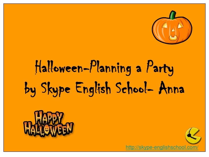 Halloween-Planning a Partyby Skype English School- Anna<br />http://skype-englishschool.com/<br />