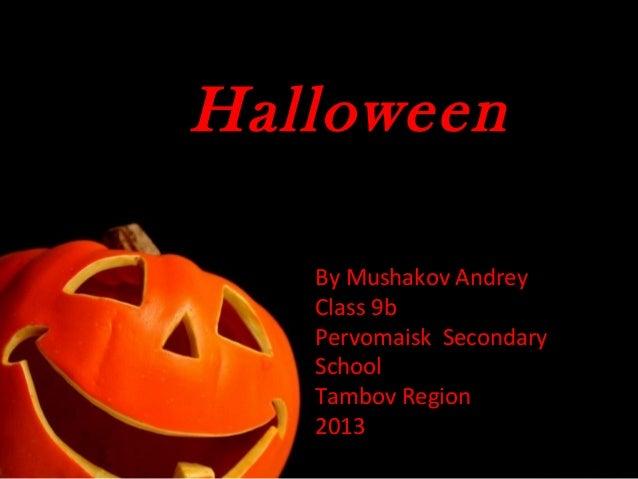 Halloween Class 9b Pervomaisk Secondary School Tambov Region 2013 Class 9b Pervomaisk Secondary School Tambov Region 2013 ...
