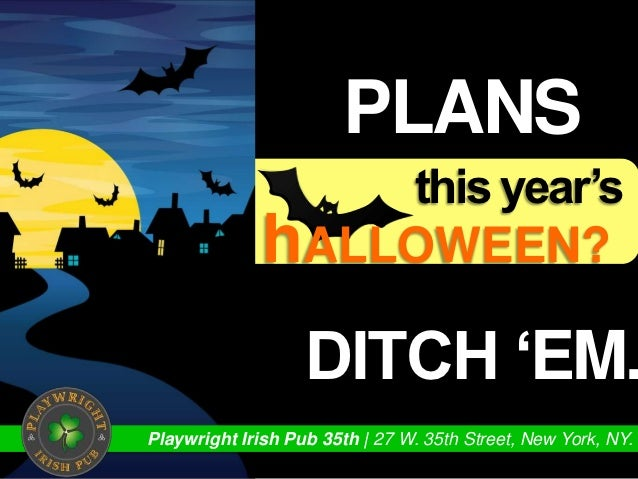 gotPRIOR                        PLANSfor                  this year's              hALLOWEEN?                   DITCH 'EM....