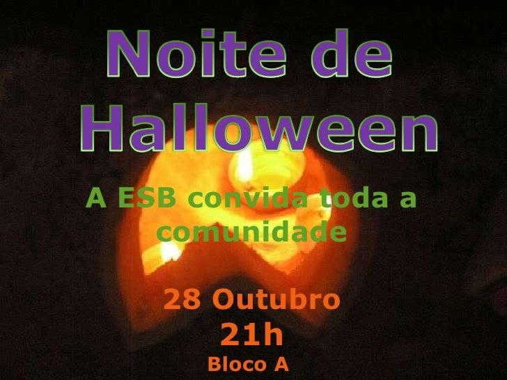 A ESB convida toda a comunidade 28 Outubro 21h Bloco A