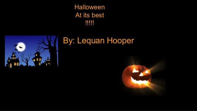 Halloween At its best !!!!!  By: Lequan Hooper