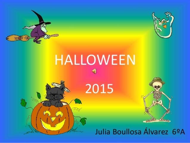 HALLOWEEN 2015 Julia Boullosa Álvarez 6ºA