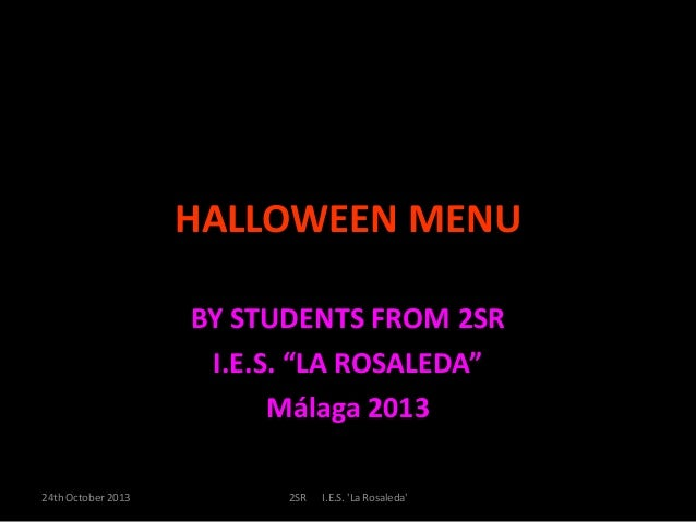 "HALLOWEEN MENU BY STUDENTS FROM 2SR I.E.S. ""LA ROSALEDA"" Málaga 2013 24th October 2013  2SR  I.E.S. 'La Rosaleda'"