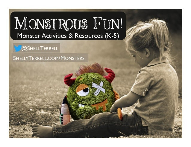 MONSTROUS FUN! Monster Activities & Resources (K-5) @SHELLTERRELL SHELLYTERRELL.COM/MONSTERS