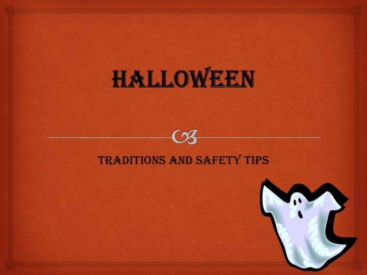 Halloween<br />Traditions and Safety Tips<br />