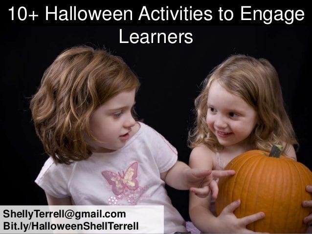 10+ Halloween Activities to Engage            LearnersShellyTerrell@gmail.comBit.ly/HalloweenShellTerrell
