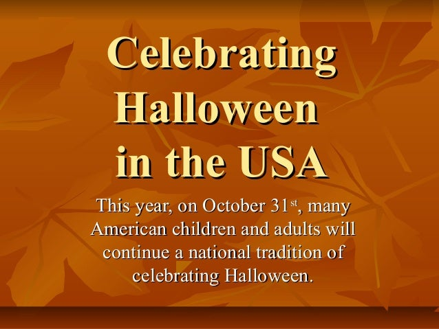 Celebrating Halloween in the USA This year, on October 31st, many American children and adults will continue a national tr...