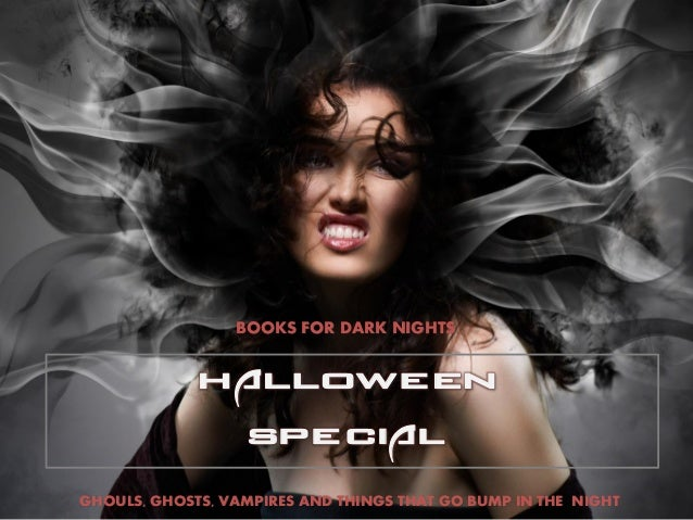 BOOKS FOR DARK NIGHTS  GHOULS, GHOSTS, VAMPIRES AND THINGS THAT GO BUMP IN THE NIGHT  Halloween  Special