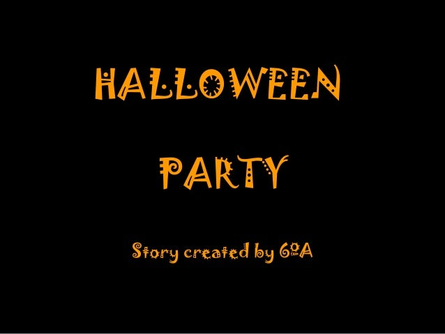 HALLOWEEN PARTY Story created by 6ºA