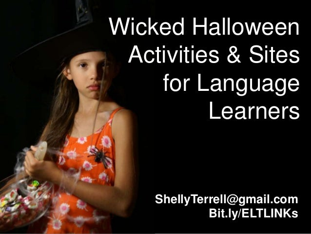 Wicked Halloween Activities & Sites    for Language          Learners    ShellyTerrell@gmail.com             Bit.ly/ELTLINKs