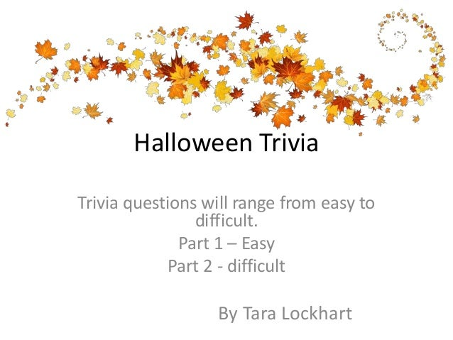 halloween trivia trivia questions will range from easy to difficult