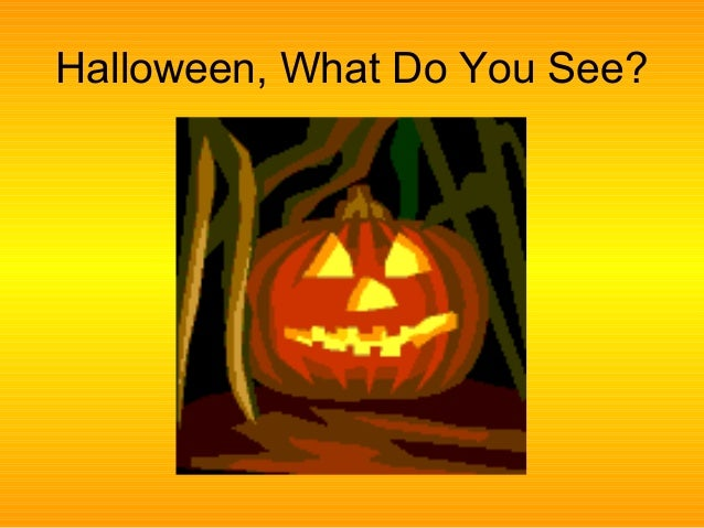 Halloween, What Do You See?