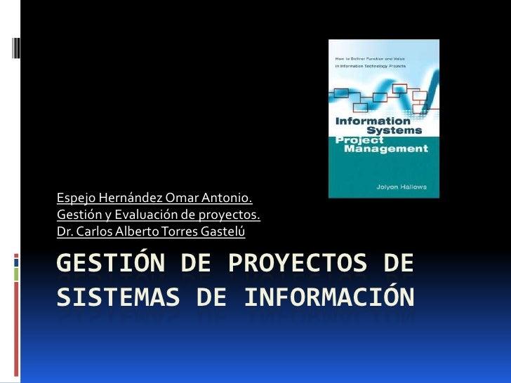 Gestión de proyectos de sistemas de información <br />Espejo Hernández Omar Antonio.<br />Gestión y Evaluación de proyecto...