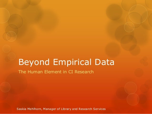 Beyond Empirical Data The Human Element in CI ResearchSaskia Mehlhorn, Manager of Library and Research Services