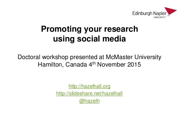 Promoting your research using social media Doctoral workshop presented at McMaster University Hamilton, Canada 4th Novembe...