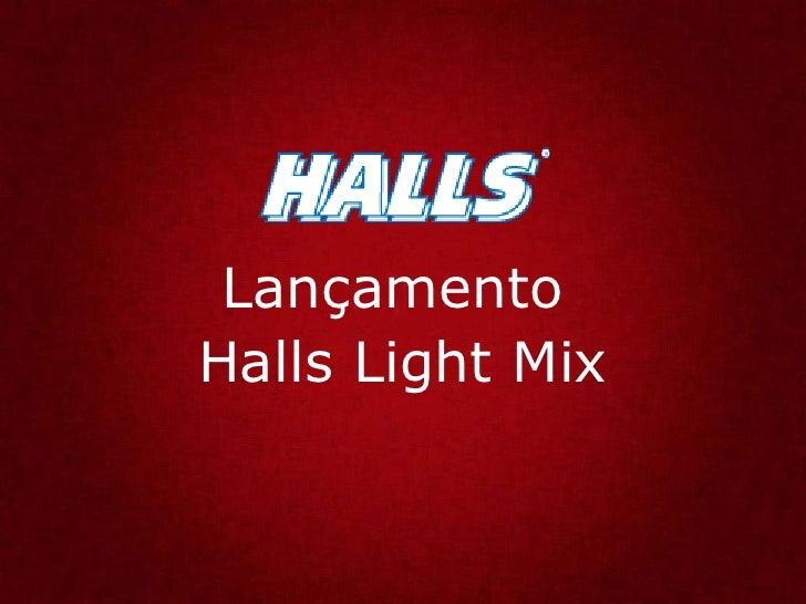 Lançamento  Halls Light Mix