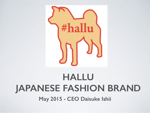 HALLU JAPANESE FASHION BRAND May 2015 - CEO Daisuke Ishii