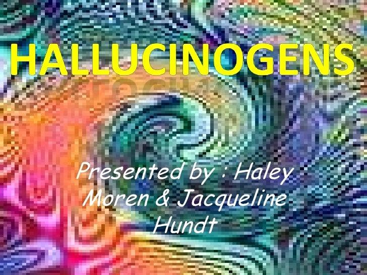 Presented by : Haley Moren & Jacqueline Hundt <br />Hallucinogens<br />