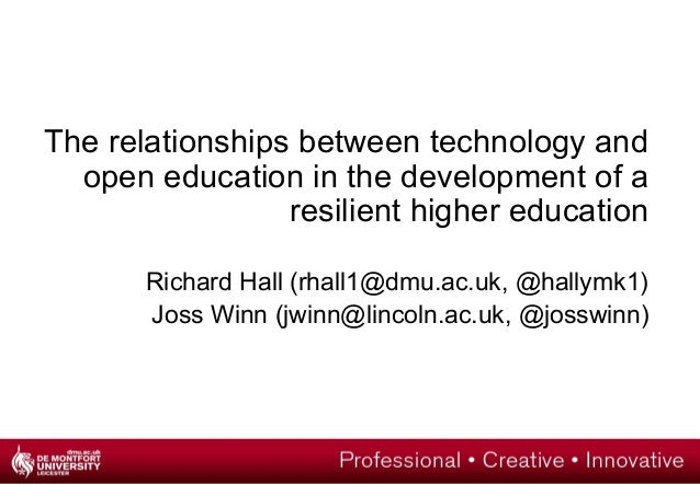 The relationships between technology and open education in the development of a resilient higher education Richard Hall (r...