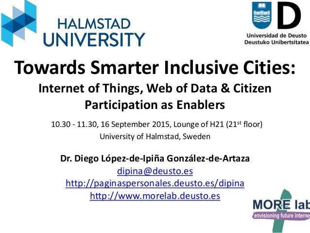 1 Towards Smarter Inclusive Cities: Internet of Things, Web of Data & Citizen Participation as Enablers 10.30 - 11.30, 16 ...