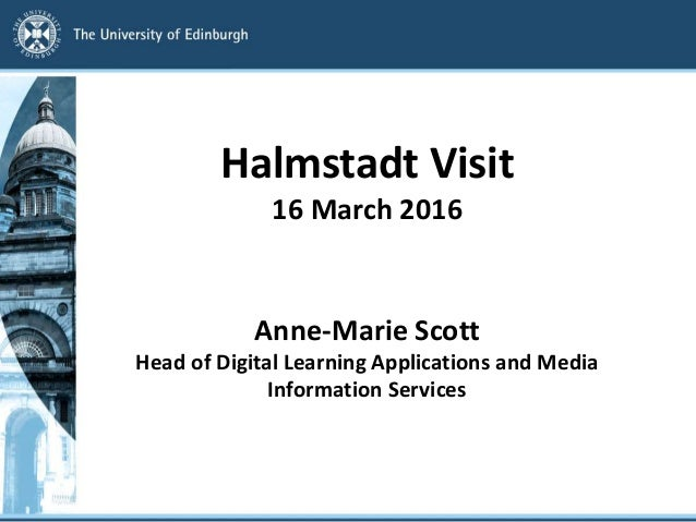 Halmstadt Visit 16 March 2016 Anne-Marie Scott Head of Digital Learning Applications and Media Information Services