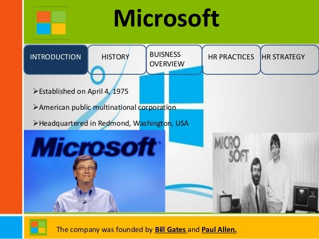 an overview of the business of bill gates the head of the microsoft corporation Microsoft corporation (/  microsoft was founded by bill gates and paul  in line with the maturing pc business, in july 2013, microsoft announced that it would.