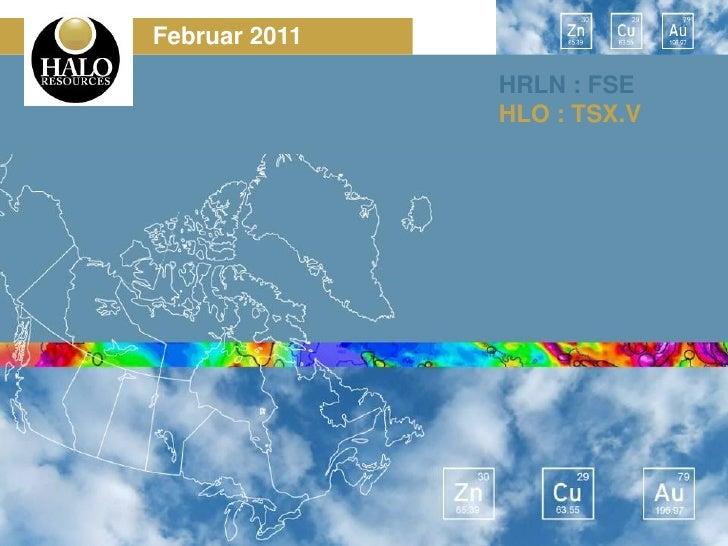 Februar 2011                                   HRLN : FSE                                   HLO : TSX.Vwww.halores.com HRL...