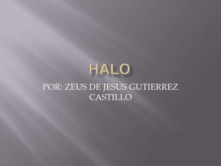 HALO <br />POR: ZEUS DE JESUS GUTIERREZ CASTILLO<br />