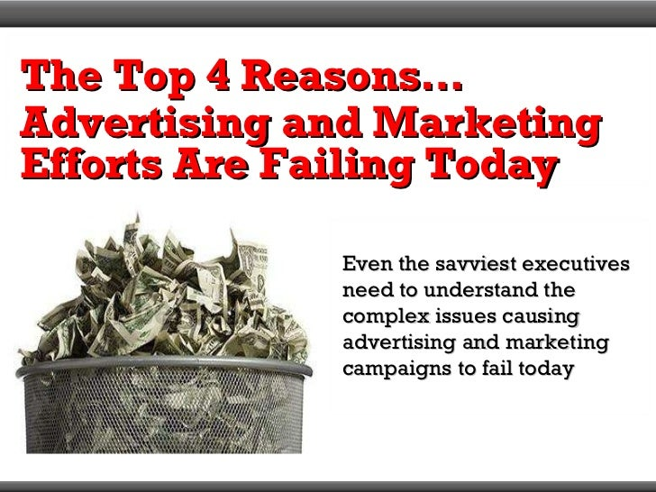 The Top 4 Reasons… Advertising and Marketing Efforts Are Failing Today Even the savviest executives need to understand the...