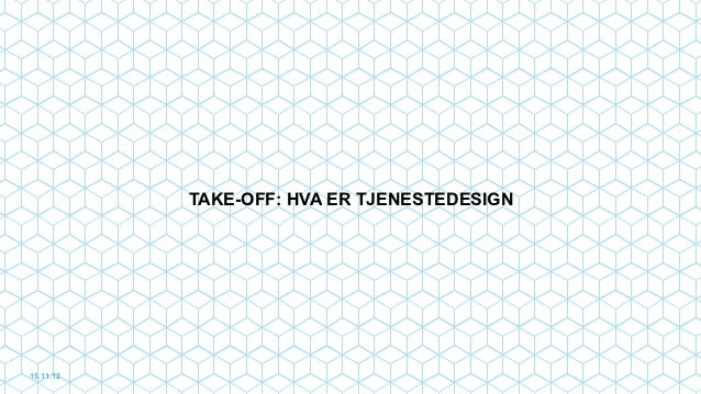 TAKE-OFF: HVA ER TJENESTEDESIGN15.11.12