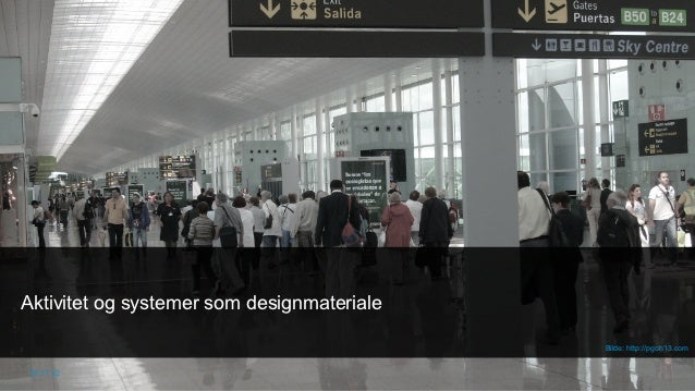 Aktivitet og systemer som designmateriale                                            Bilde: http://pgoh13.com 15.11.12