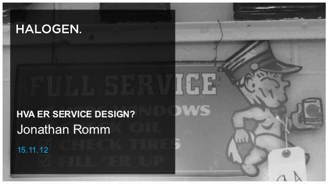 HVA ER SERVICE DESIGN?Jonathan Romm15.11.12