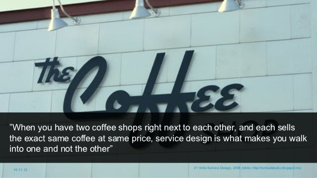"""""""When you have two coffee shops right next to each other, and each sellsthe exact same coffee at same price, service desig..."""
