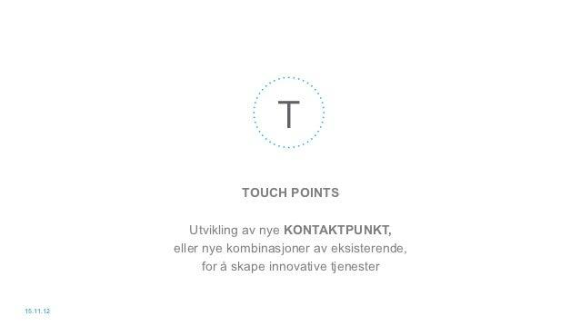 T                      TOUCH POINTS              Utvikling av nye KONTAKTPUNKT,           eller nye kombinasjoner av eksis...