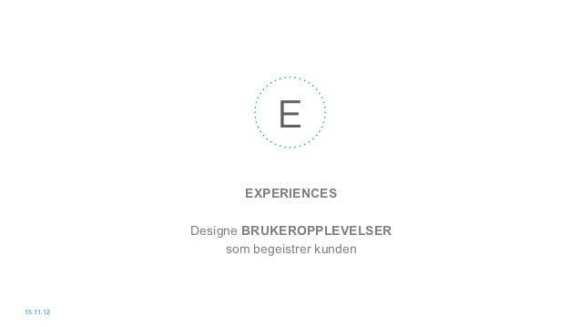 E                  EXPERIENCES           Designe BRUKEROPPLEVELSER                som begeistrer kunden15.11.12