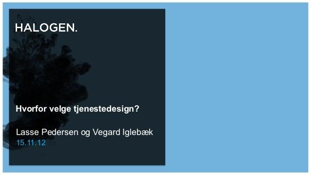 Hvorfor velge tjenestedesign?Lasse Pedersen og Vegard Iglebæk15.11.12