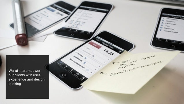 We aim to empowerour clients with userexperience and designthinking